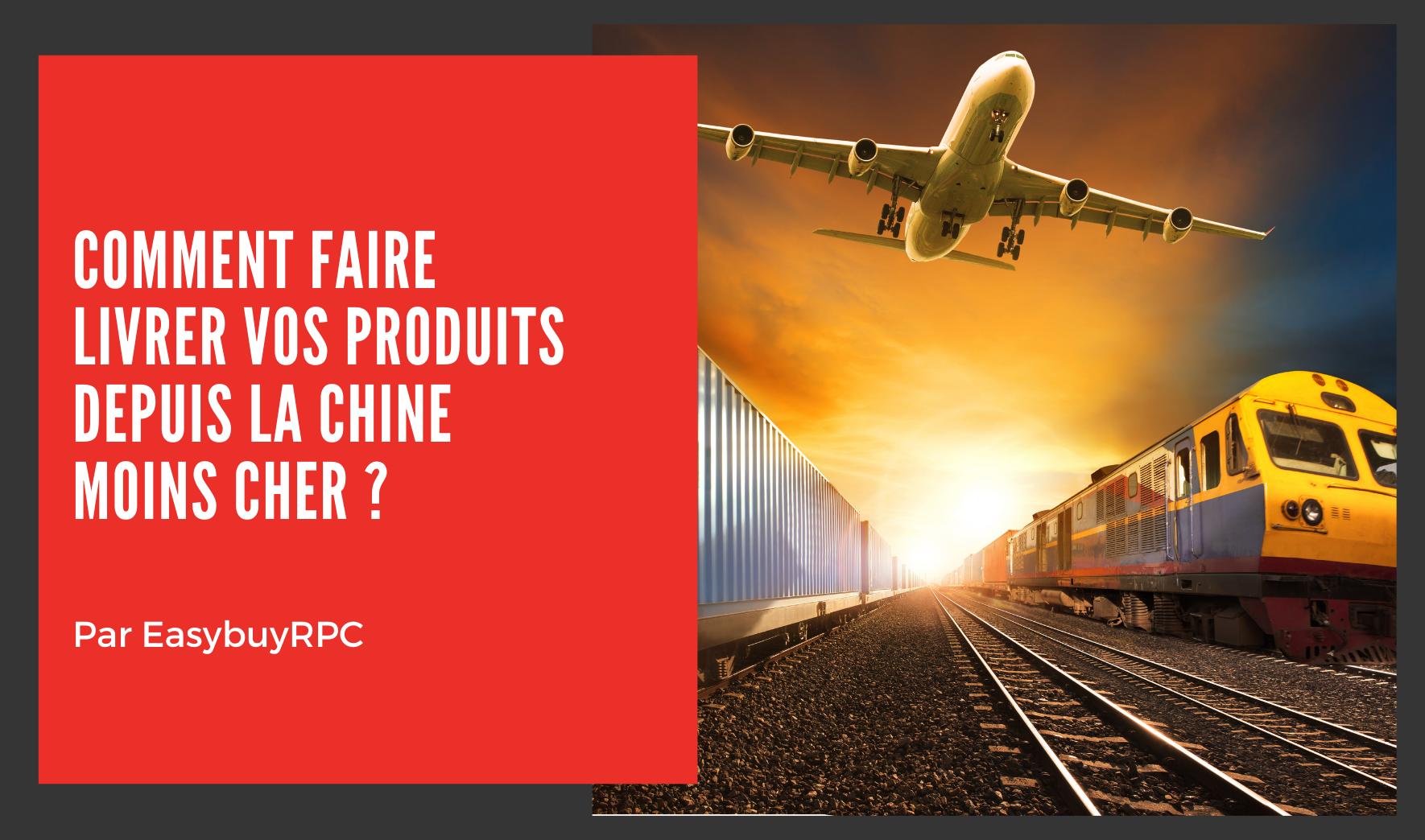 Comment faire livrer vos produits depuis la Chine moins cher ?